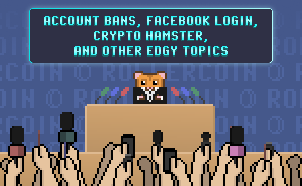 Account Bans, Facebook Login, Crypto Hamster, and other Edgy Topics